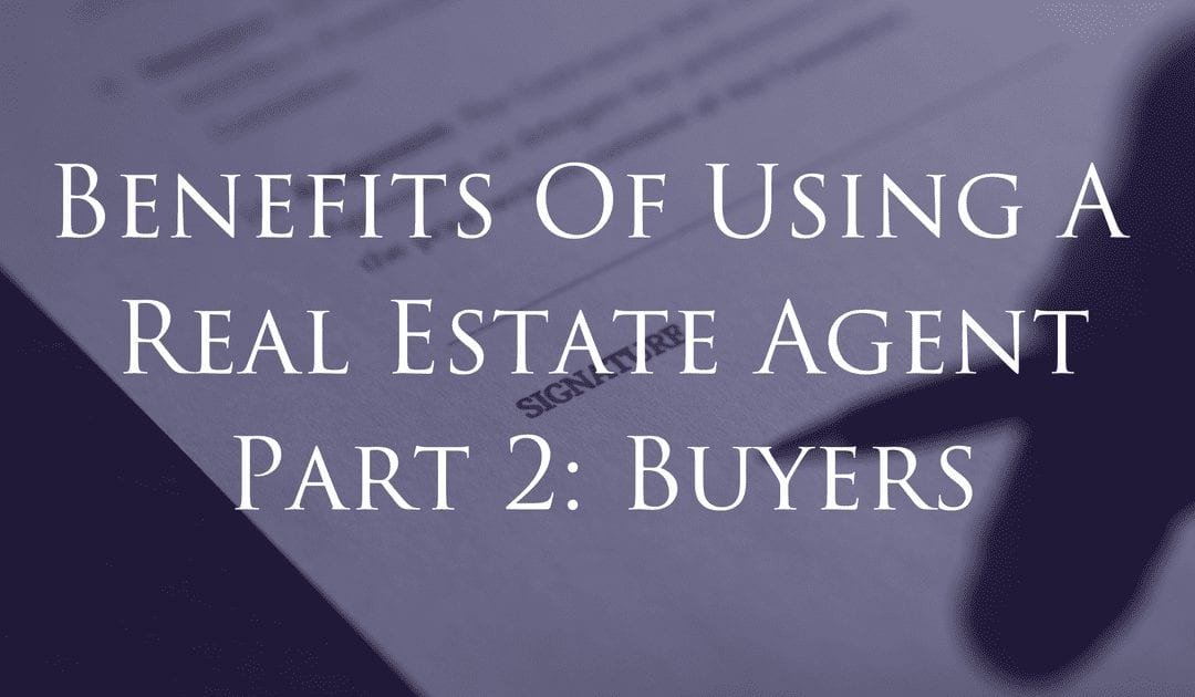 Benefits of Using A Real Estate Agent Part 2: Buyers